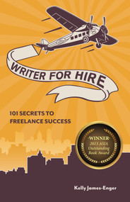 Writer for Hire (101 Secrets to Freelance Success) by Kelly James Enger, 9781599635491