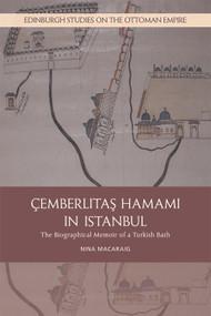 Cemberlitas Hamami in Istanbul (The Biographical Memoir of a Turkish Bath) - 9781474434119 by Nina Macaraig, 9781474434119