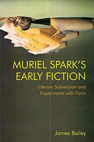 Muriel Spark's Early Fiction (Literary Subversion and Experiments with Form) by James Bailey, 9781474475969