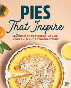 Pies That Inspire (50 Recipes for Creative and Modern Flavor Combinations) by Saura Kline, 9781647399931
