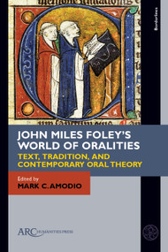 John Miles Foley's World of Oralities (Text, Tradition, and Contemporary Oral Theory) - 9781641894593 by Mark C. Amodio, 9781641894593