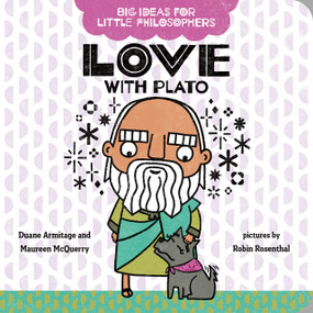 Big Ideas for Little Philosophers: Love with Plato by Duane Armitage, Maureen McQuerry, Robin Rosenthal, 9780593322994
