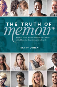 The Truth of Memoir (How to Write about Yourself and Others with Honesty, Emotion, and Integrity) by Kerry Cohen, 9781599637990