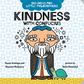 Big Ideas for Little Philosophers: Kindness with Confucius by Duane Armitage, Maureen McQuerry, Robin Rosenthal, 9780593322956