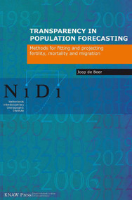 Transparency in Population Forecasting (Methods for Fitting and Projecting Fertility, Mortality and Migration) by Joop de Beer, 9789069846378