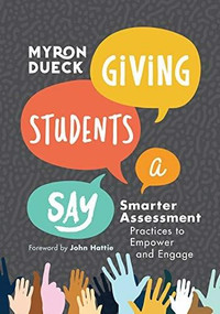 Giving Students a Say (Smarter Assessment Practices to Empower and Engage) by Myron Dueck, 9781416629801