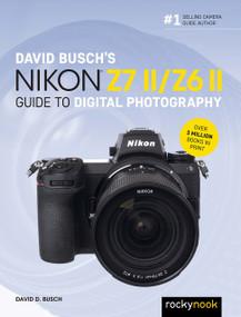 David Busch's Nikon Z7 II/Z6 II Guide to Digital Photography by David D. Busch, 9781681987712