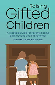 Raising Gifted Children (A Practical Guide for Parents Facing Big Emotions and Big Potential) by Catherine Zakoian, 9781647396299