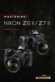 Mastering the Nikon Z6 II / Z7 II by Darrell Young, 9781681987675