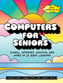 Computers for Seniors (Email, Internet, Photos, and More in 14 Easy Lessons) by Chris Ewin, Carrie Ewin, Cheryl Ewin, 9781593277925