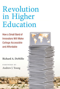 Revolution in Higher Education (How a Small Band of Innovators Will Make College Accessible and Affordable) by Richard A. Demillo, Andrew J. Young, 9780262533614