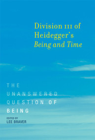 Division III of Heidegger's Being and Time (The Unanswered Question of Being) by Lee Braver, 9780262533683