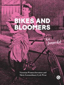 Bikes and Bloomers (Victorian Women Inventors and their Extraordinary Cycle Wear) - 9781906897758 by Kat Jungnickel, 9781906897758