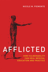 Afflicted (How Vulnerability Can Heal Medical Education and Practice) by Nicole M. Piemonte, 9780262037396