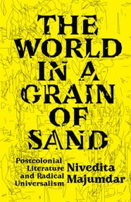 The World in a Grain of Sand (Postcolonial Literature and Radical Universalism) by Nivedita Majumdar, 9781788737463