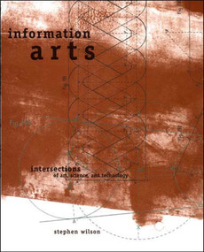 Information Arts (Intersections of Art, Science, and Technology) by Stephen Wilson, 9780262731584