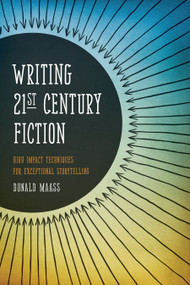 Writing 21st Century Fiction (High Impact Techniques for Exceptional Storytelling) by Donald Maass, 9781599634005