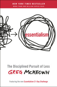 Essentialism (The Disciplined Pursuit of Less) - 9780804137409 by Greg McKeown, 9780804137409