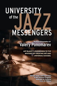 Art Blakey's Passwords to the Mystery of Creating Art and Universal Success by Valery Ponomarev, 9781098327385
