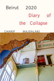 Beirut 2020: Diary of the Collapse by Charif Majdalani, Ruth Diver, 9781635421781