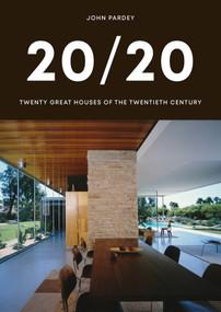 20/20 (Twenty Great Houses of the Twentieth Century) by John Pardey, 9781848223530