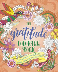 The Gratitude Coloring Book (Irresistible Images to Make You Appreciate Life) by , 9781839409226