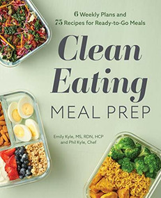 Clean Eating Meal Prep (6 Weekly Plans and 75 Recipes for Ready-to-Go Meals) by Emily Kyle, Phil Kyle, 9781647397456