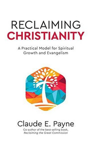 Reclaiming Christianity (A Practical Model for Spiritual Growth and Evangelism) by Claude Payne, 9780880284622