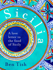 Sicilia (A love letter to the food of Sicily) by Ben Tish, 9781472982759