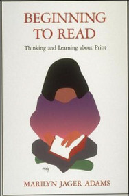 Beginning to Read (Thinking and Learning about Print) by Marilyn Jager Adams, 9780262510769