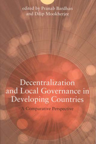Decentralization and Local Governance in Developing Countries (A Comparative Perspective) by Pranab Bardhan, Dilip Mookherjee, 9780262524544
