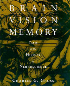 Brain, Vision, Memory (Tales in the History of Neuroscience) by Charles G. Gross, 9780262571357