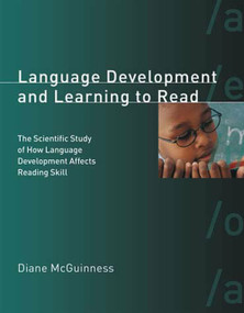 Language Development and Learning to Read (The Scientific Study of How Language Development Affects Reading Skill) by Diane McGuinness, 9780262633406