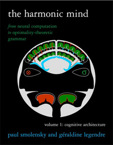 The Harmonic Mind, Volume 1 (From Neural Computation to Optimality-Theoretic Grammar Volume I: Cognitive Architecture) by Paul Smolensky, Geraldine Legendre, 9780262516198