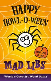 Happy Howl-o-ween Mad Libs by Mad Libs, 9780593225851