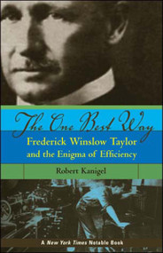 The One Best Way (Frederick Winslow Taylor and the Enigma of Efficiency) by Robert Kanigel, 9780262612067