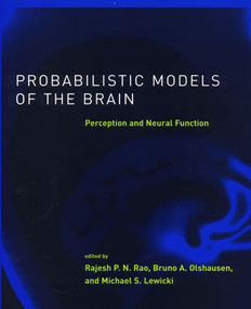 Probabilistic Models of the Brain (Perception and Neural Function) by Rajesh P.N. Rao, Bruno A. Olshausen, Michael S. Lewicki, 9780262526272