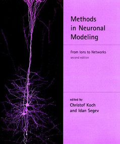Methods in Neuronal Modeling, second edition (From Ions to Networks) by Christof Koch, Idan Segev, 9780262517133