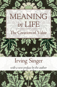 Meaning in Life, Volume 1 (The Creation of Value) by Irving Singer, 9780262513562