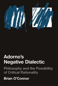 Adorno's Negative Dialectic (Philosophy and the Possibility of Critical Rationality) by Brian O'Connor, 9780262651080