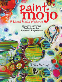 Paint Mojo - A Mixed-Media Workshop (Creative Layering Techniques for Personal Expression) - 9781440301186 by Tracy Verdugo, 9781440301186