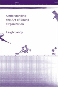 Understanding the Art of Sound Organization by Leigh Landy, 9780262529259
