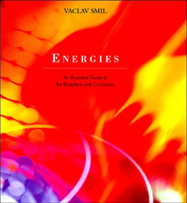 Energies (An Illustrated Guide to the Biosphere and Civilization) by Vaclav Smil, 9780262692359