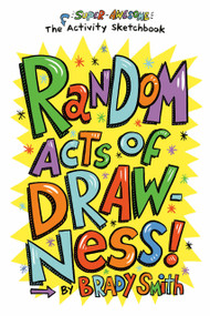 Random Acts of Drawness! (The Super-Awesome Activity Sketchbook) by Brady Smith, 9780593384053