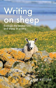 Writing on sheep (Ecology, the animal turn and sheep in poetry) by William Welstead, 9781526156570