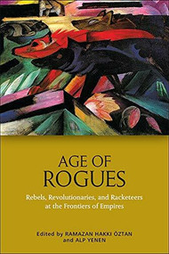 Age of Rogues (Revolutionaries and Racketeers at the Frontiers of Empires) by Ramazan Hakki Oztan, Alp Yenen, 9781474462624