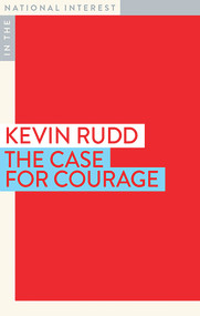 The Case for Courage by Kevin Rudd, 9781922464156