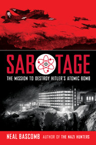 Sabotage: Mission to Destroy Hitler's Atomic Bomb (Scholastic Focus) by Neal Bascomb, 9780545732444