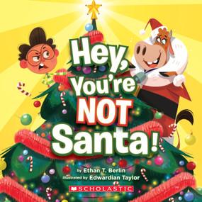 Hey, You're Not Santa! by Ethan T. Berlin, Edwardian Taylor, 9781338656190