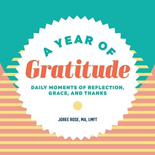 A Year of Gratitude (Daily Moments of Reflection, Grace, and Thanks) by Joree Rose, 9781648765070